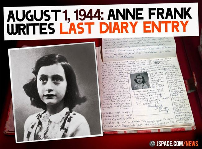 August 1, 1944, Anne Frank completes last diary entry ...